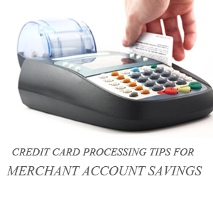 credit card processing tips for merchant account savings