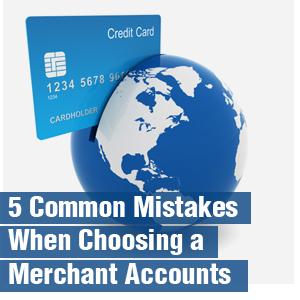 five mistakes when choosing merchant accounts