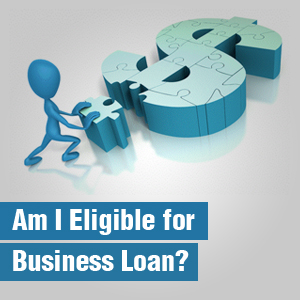 How To Get A Business Loan >> Is Your Small Business Eligible For A Business Loan