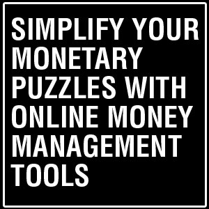 simplify your monetary puzzles with online money management tools