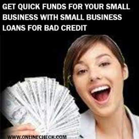 Get Quick Funds for Your Small Business with Small Business Loans for Bad Credit
