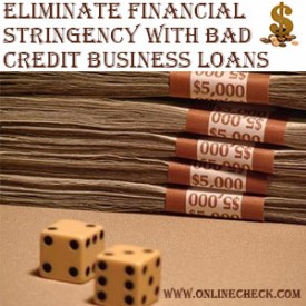Eliminate Financial Stringency with Bad Credit Business Loans