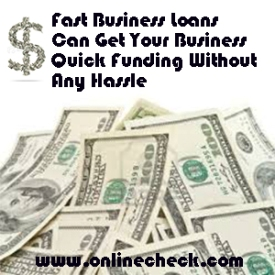 Fast Business Loans Can Get Your Business Quick Funding Without Any Hassle