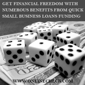 Financial Freedom with Numerous Benefits from Quick Small Business Loans Funding