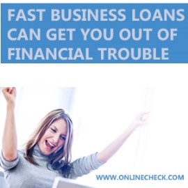 Fast Business Loans Can Get You Out of Trouble